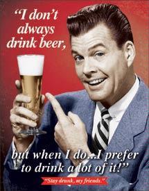 Stay drunk, my friends,