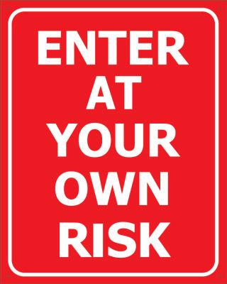 ENTER AT YOUR OWN RISK