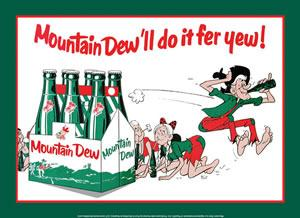 Mountain Dew 'll do it fer yew!