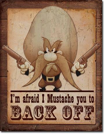 Yosemite Sam - I'm Afraid I Mustache You To Back Off