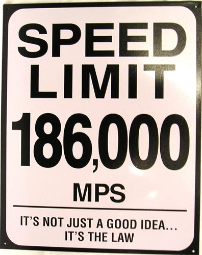 Speed Limit 186,000 MPS - It's Not Just A Good Idea...