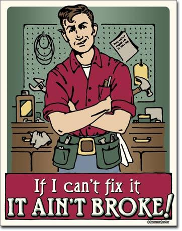 If I Can't Fix It, It Ain't Broke!