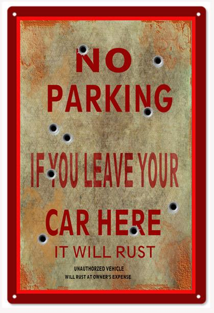 No Parking If You Leave Your Car Here It Will Rust