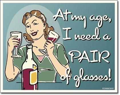At my age, I need a PAIR of glasses!