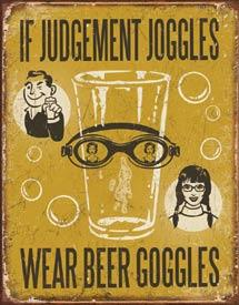 if judgement joggles wear beer goggles