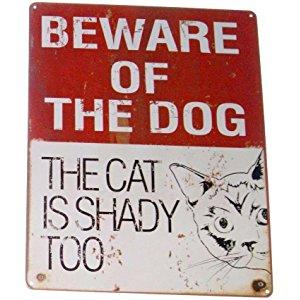 BEWARE OF THE DOG THA CAT IS SHADY TOO