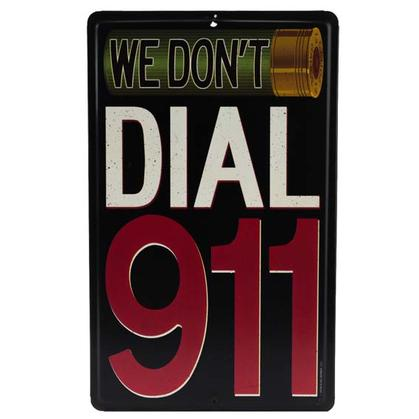 WE DON'T DIAL 911 EMBOSSED TIN SIGN 6