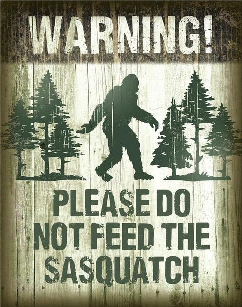 Warning - Sasquatch - Don't Feed