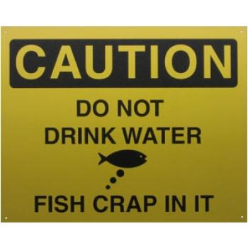 Caution Do not drink water dish crap in it