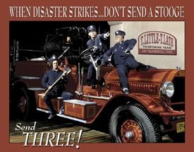 When disaster strikes...Don't send a stooge, Send Three!